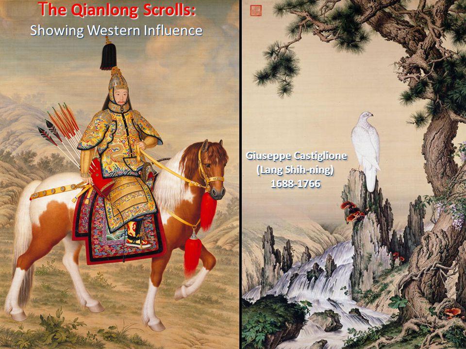 T he Qianlong Scrolls: Showing Western Influence Giuseppe Castiglione Giuseppe Castiglione (Lang Shih-ning) 1688-1766 Giuseppe Castiglione Giuseppe Ca