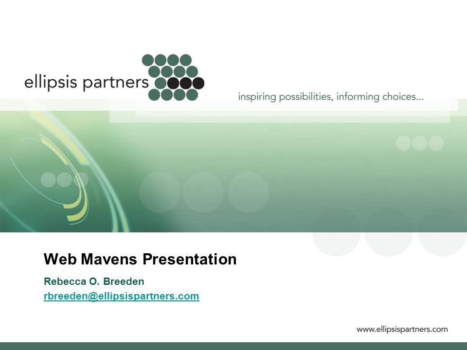 Web Mavens Presentation Rebecca O. Breeden rbreeden@ellipsispartners.com