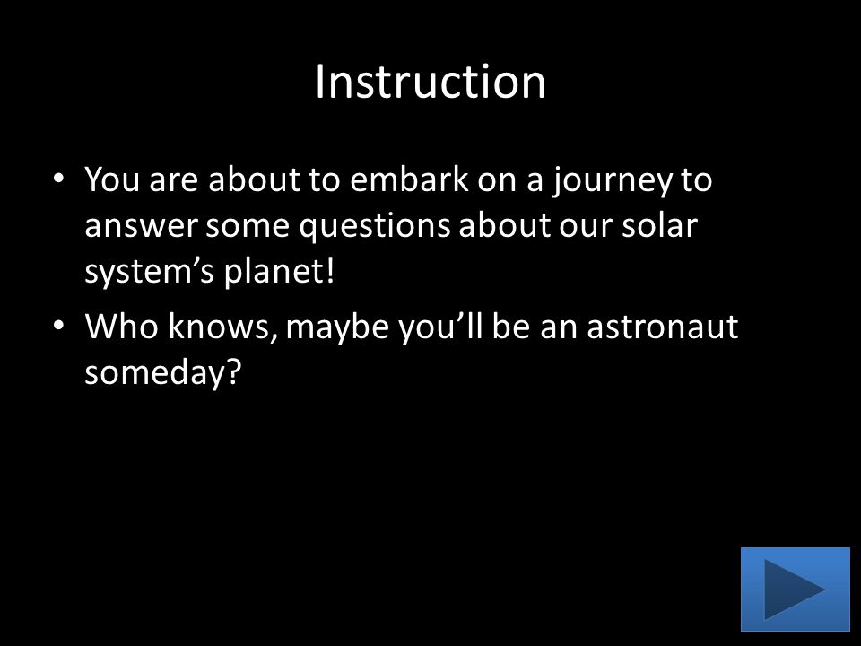 Instruction You are about to embark on a journey to answer some questions about our solar system's planet! Who knows, maybe you'll be an astronaut som