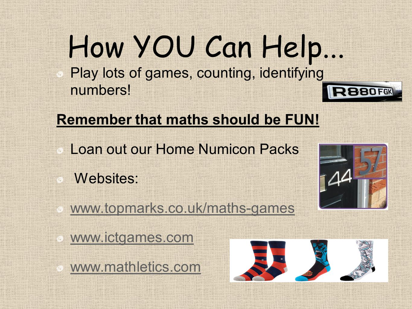 How YOU Can Help... Play lots of games, counting, identifying numbers.