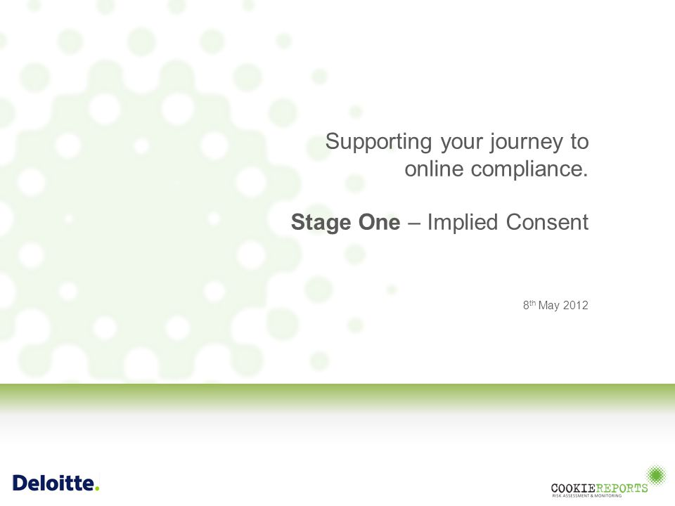 Supporting your journey to online compliance. Stage One – Implied Consent 8 th May 2012