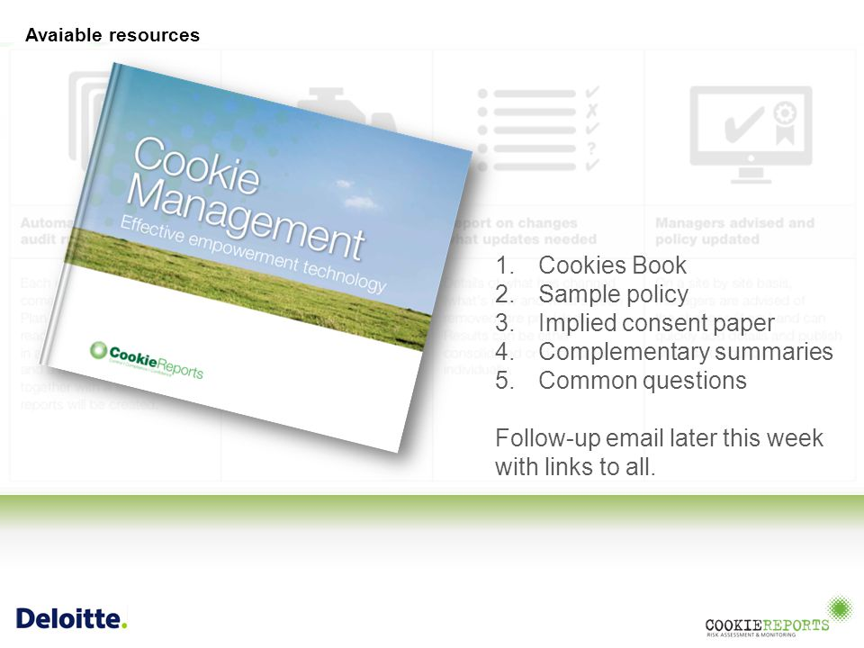 Avaiable resources 1.Cookies Book 2.Sample policy 3.Implied consent paper 4.Complementary summaries 5.Common questions Follow-up email later this week with links to all.