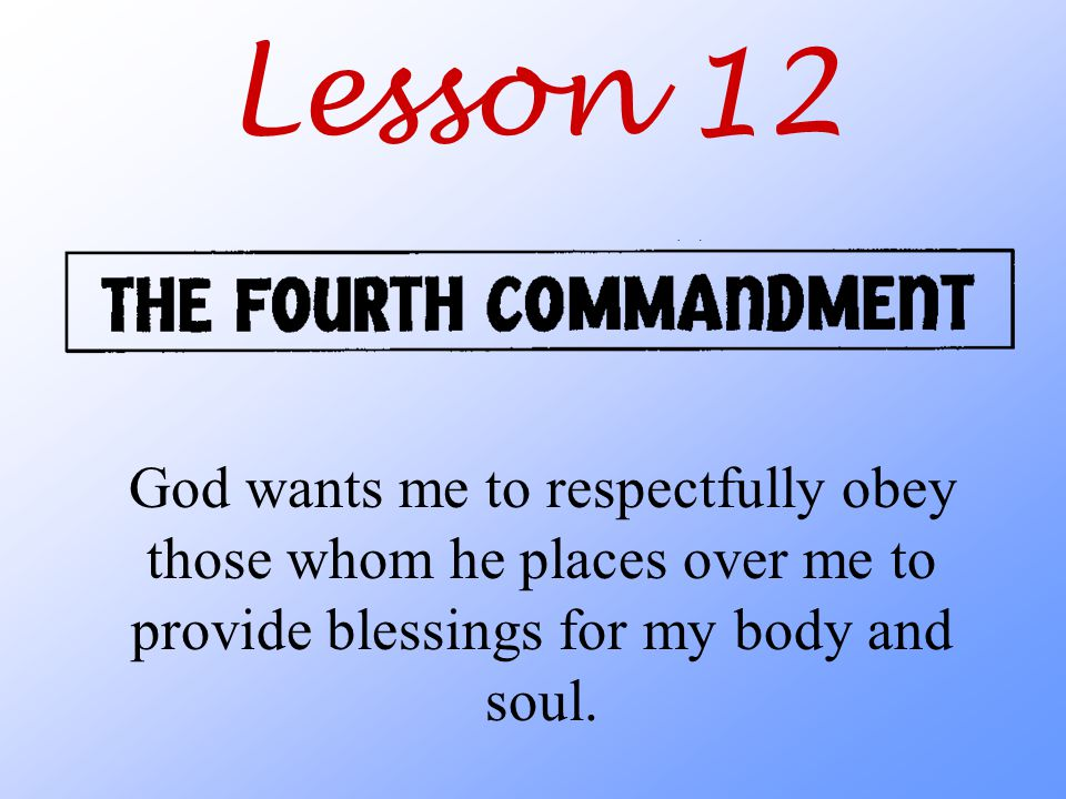 Lesson 12 God wants me to respectfully obey those whom he places over me to provide blessings for my body and soul.
