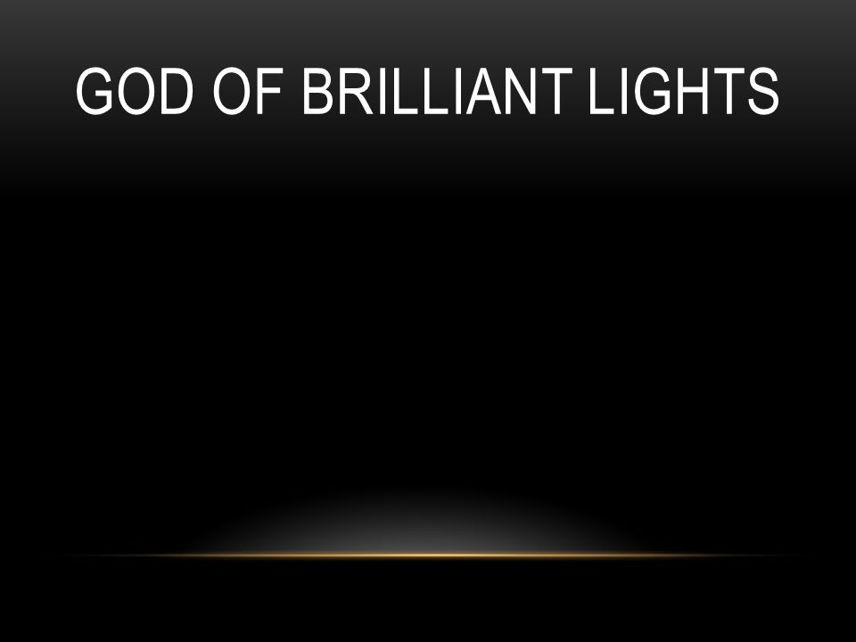 GOD OF BRILLIANT LIGHTS