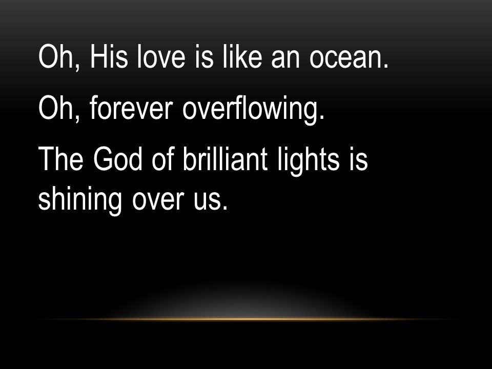Oh, His love is like an ocean. Oh, forever overflowing.