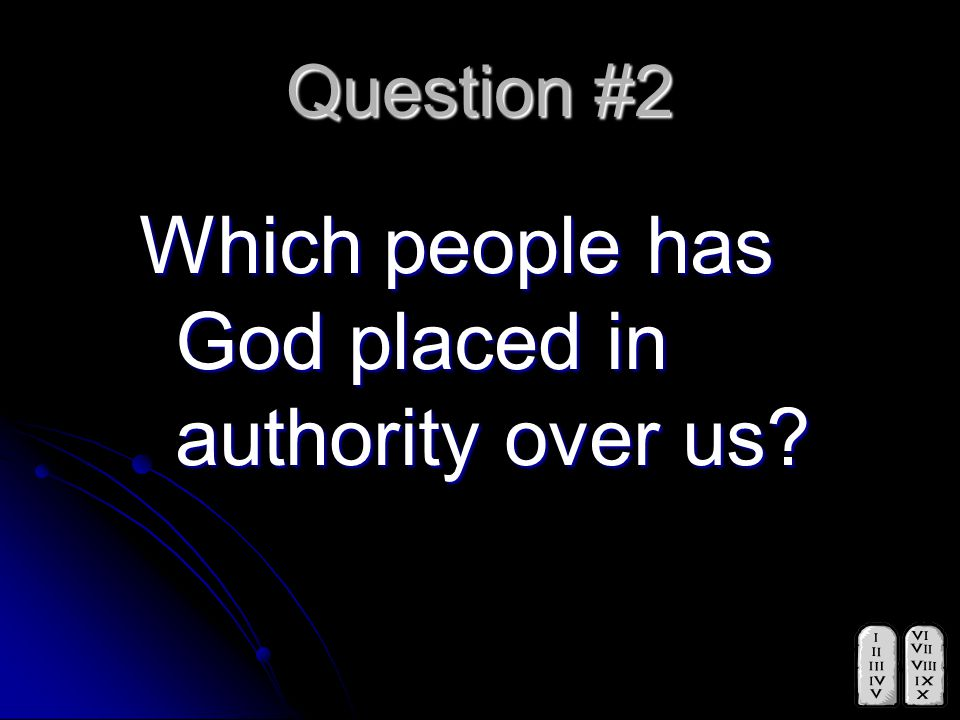 Question #2 Which people has God placed in authority over us?