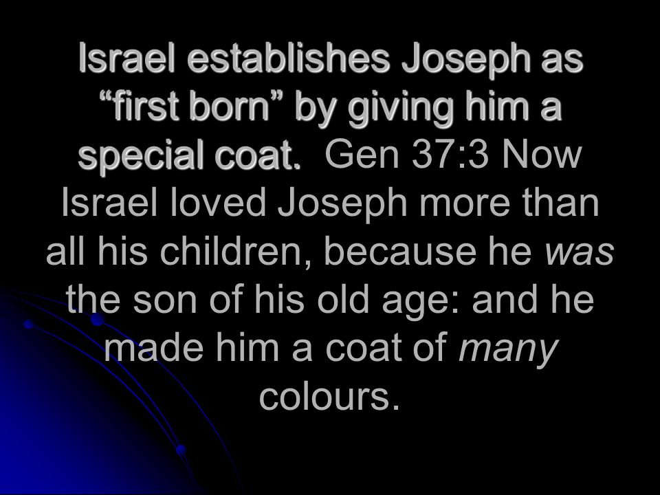 Israel establishes Joseph as first born by giving him a special coat.