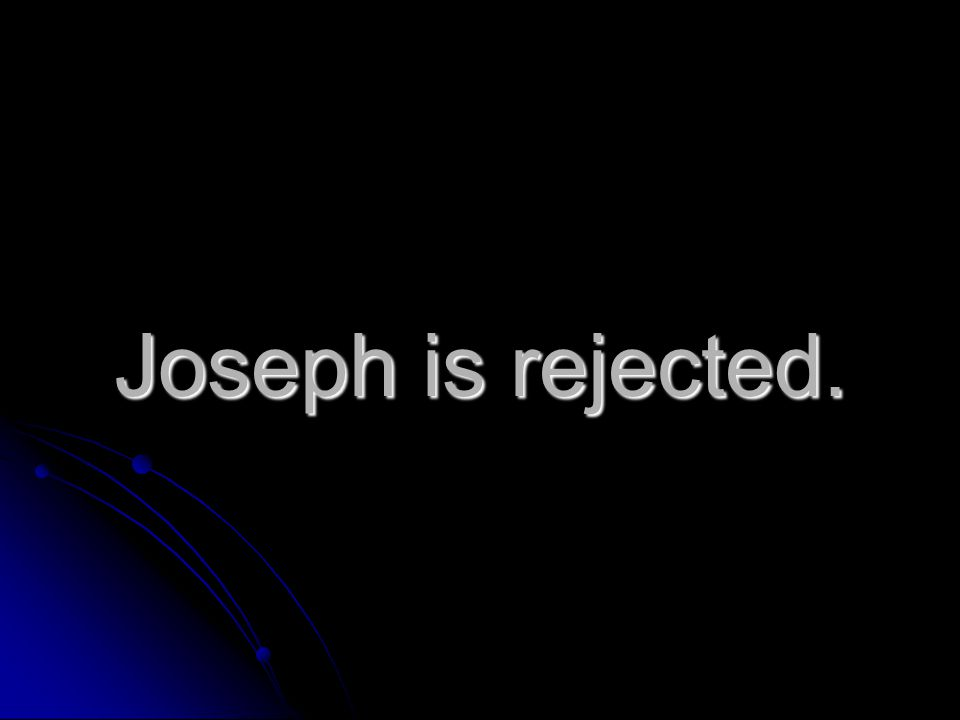 Joseph is rejected.