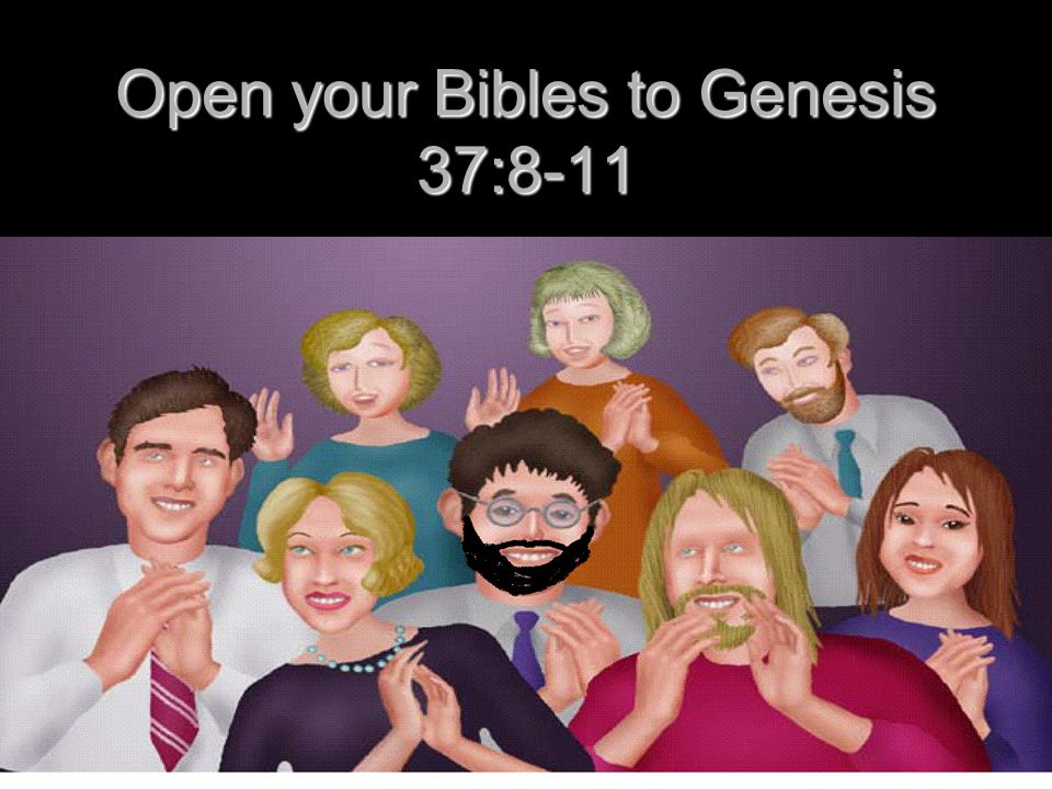 Open your Bibles to Genesis 37:8-11