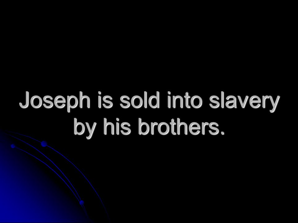 Joseph is sold into slavery by his brothers.