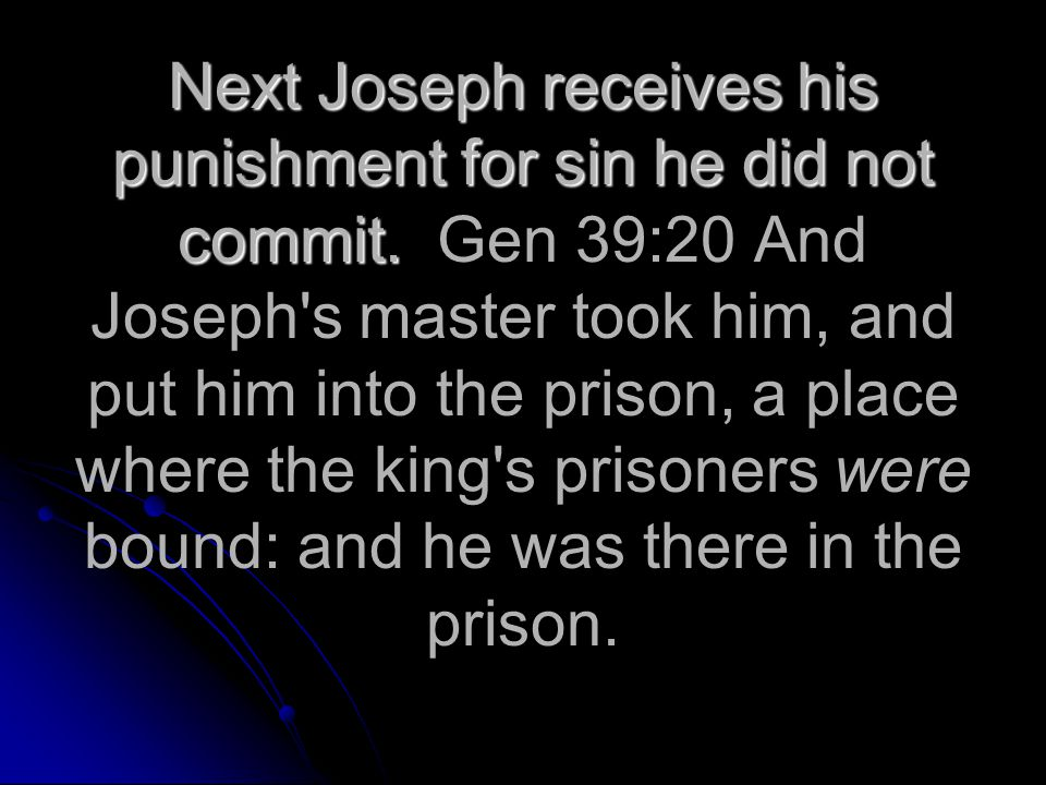 Next Joseph receives his punishment for sin he did not commit.