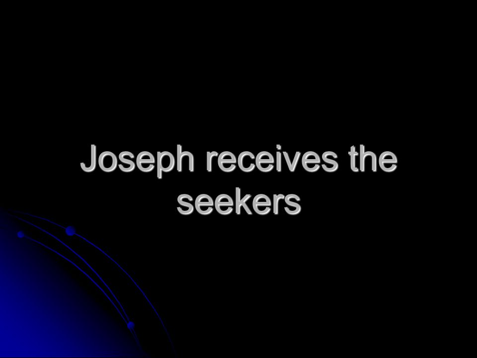 Joseph receives the seekers