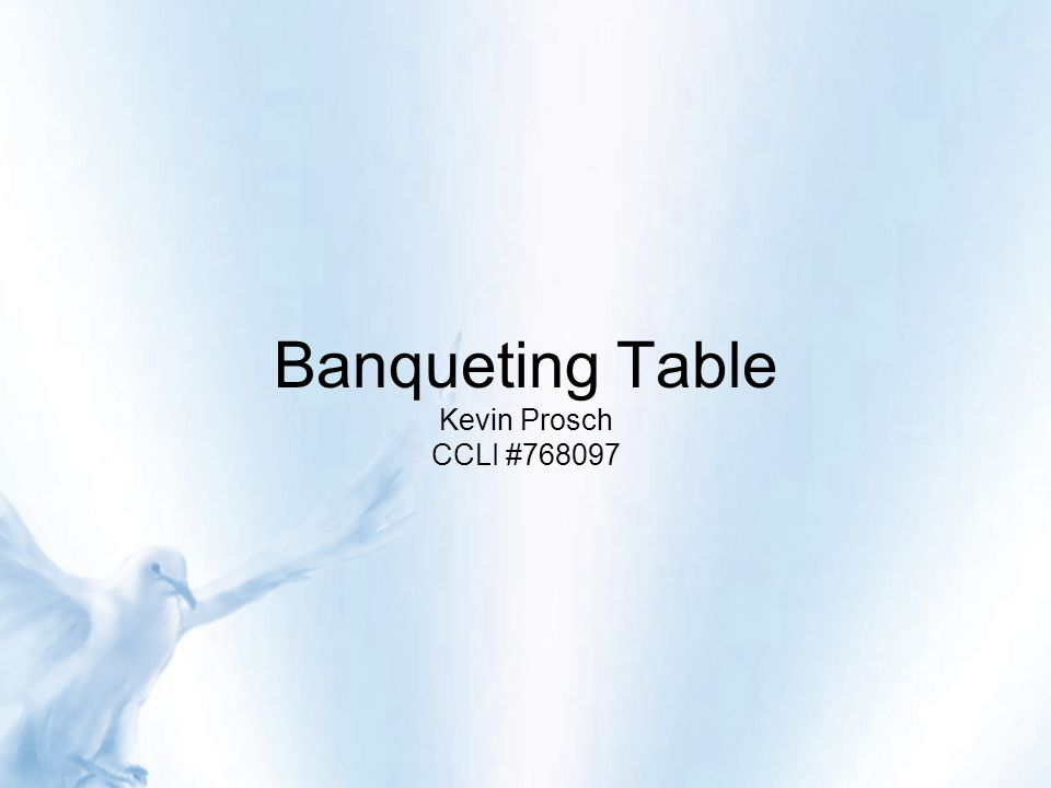 Banqueting Table Kevin Prosch CCLI #768097