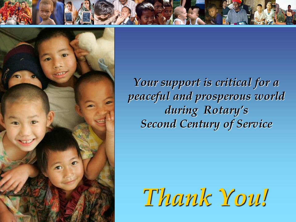 Your support is critical for a peaceful and prosperous world during Rotary's Second Century of Service Thank You!