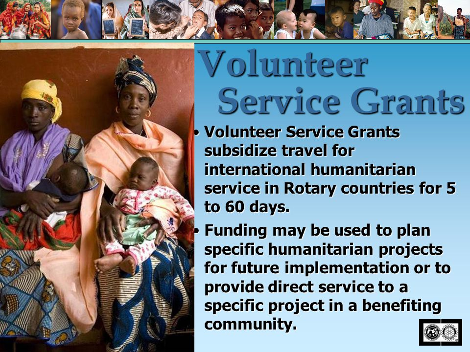 Volunteer Service Grants subsidize travel for international humanitarian service in Rotary countries for 5 to 60 days.Volunteer Service Grants subsidi
