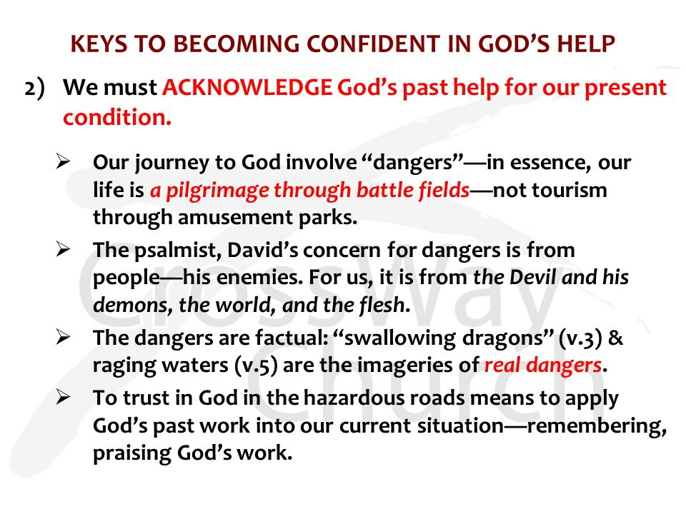 KEYS TO BECOMING CONFIDENT IN GOD'S HELP 2)We must ACKNOWLEDGE God's past help for our present condition.