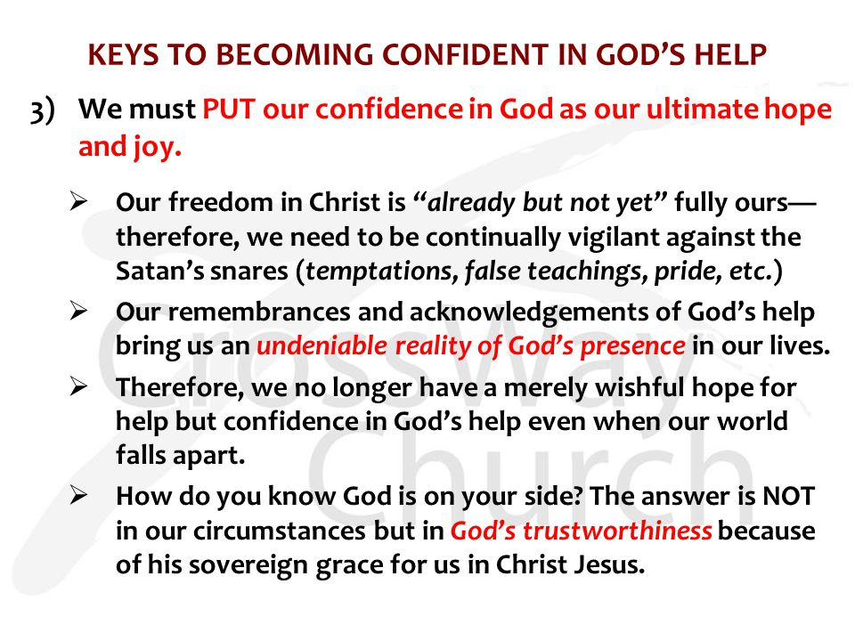 KEYS TO BECOMING CONFIDENT IN GOD'S HELP 3)We must PUT our confidence in God as our ultimate hope and joy.