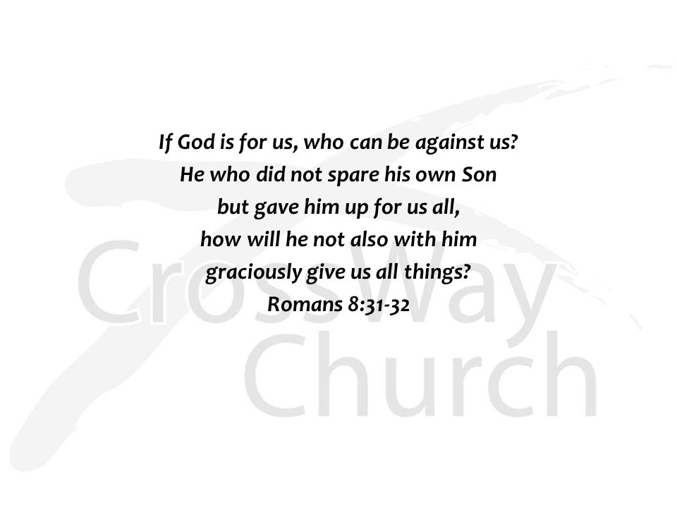 If God is for us, who can be against us.