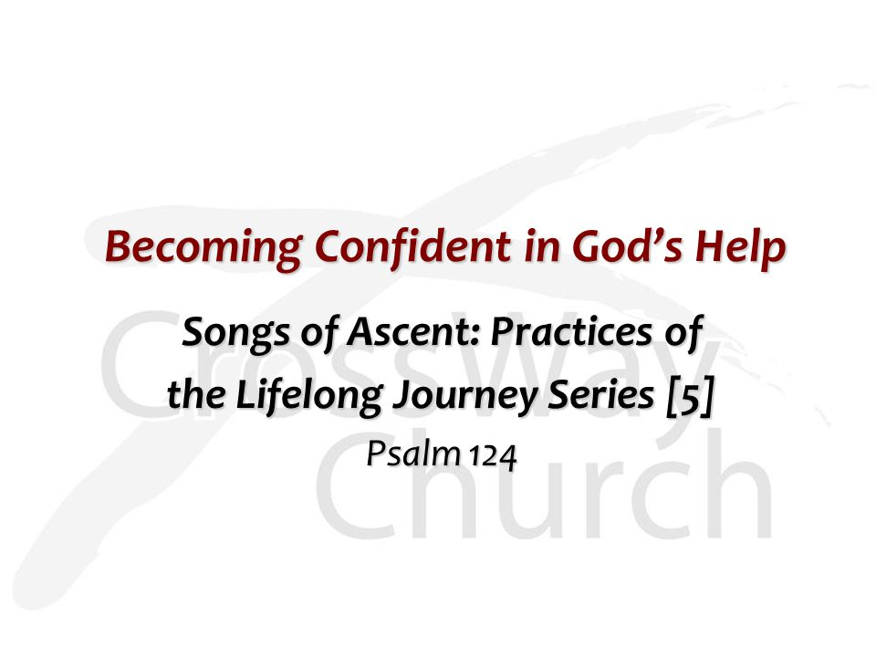 Becoming Confident in God's Help Songs of Ascent: Practices of the Lifelong Journey Series [5] Psalm 124