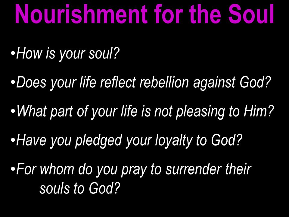 How is your soul. Does your life reflect rebellion against God.