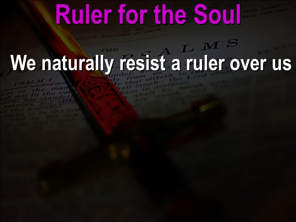 We naturally resist a ruler over us