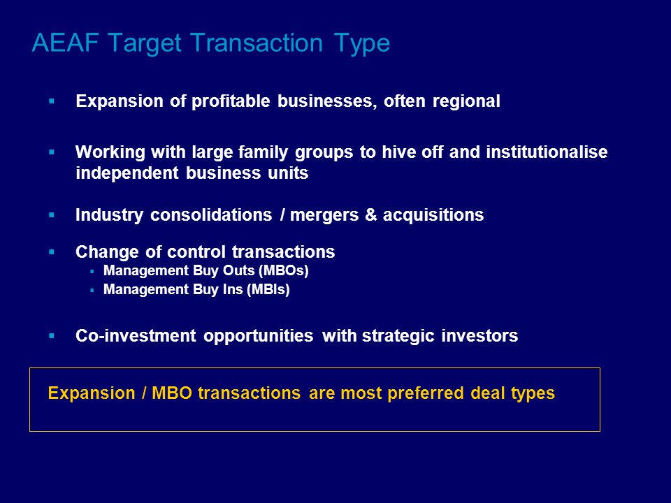 AEAF Target Transaction Type  Expansion of profitable businesses, often regional  Working with large family groups to hive off and institutionalise