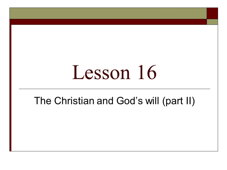 Lesson 16 The Christian and God's will (part II)
