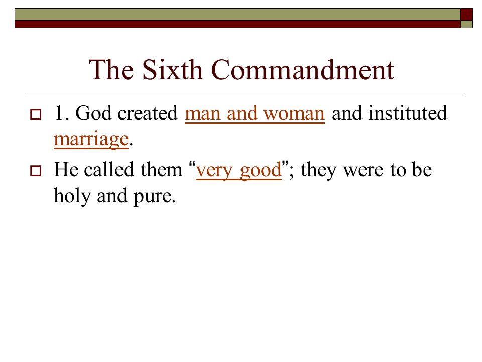 The Sixth Commandment  1. God created man and woman and instituted marriage.