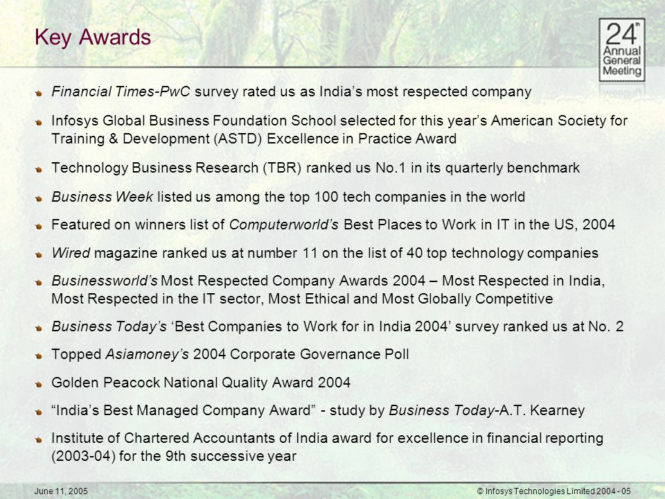 June 11, 2005© Infosys Technologies Limited 2004 - 05 Key Awards Financial Times-PwC survey rated us as India's most respected company Infosys Global