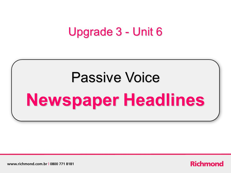 Upgrade 3 - Unit 6 Passive Voice Newspaper Headlines