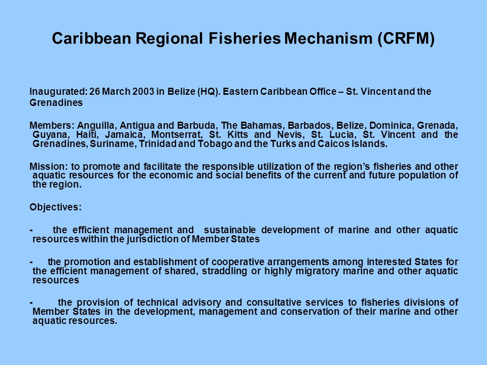 Caribbean Regional Fisheries Mechanism (CRFM) Inaugurated: 26 March 2003 in Belize (HQ).