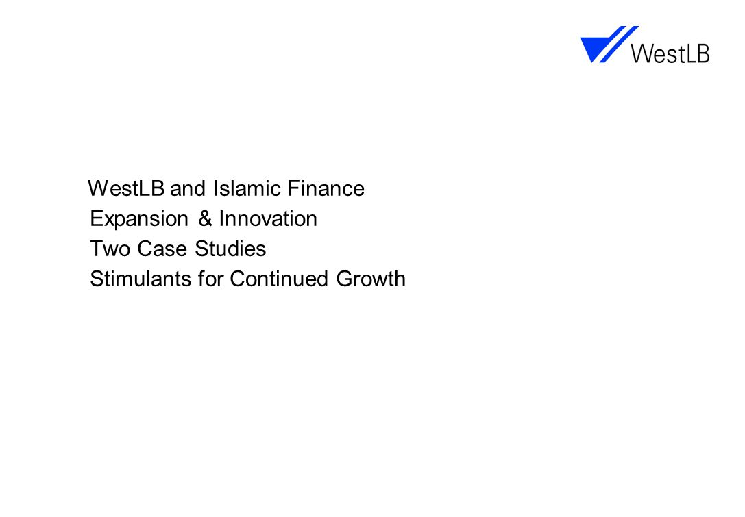 WestLB AG Cross-Border Sukuk Sukuk Summit London Branch David TestaLondon Page 321 June 2007  WestLB has arranged and underwritten:  over 15 Islamic financings since the beginning of 2005  principal aggregate amount of over US$6.0bn USD 210,000,000 Sukuk Joint Mandated Arranger & Joint Bookrunner October 2005 USD 850,000,000 Islamic Finance Joint Mandated Arranger March 2006 USD 500,000,000 Commodity Murabaha Joint Mandated Arranger April 2006 USD 100,000,000 Musharaka Trust Sukuk Joint Mandated Arranger September 2006 USD 150,000,000 Musharaka Trust Sukuk Sole Underwriter & Bookrunner September 2006 WestLB – Islamic Finance Highlights *Source: Dealogic Loanware, no.