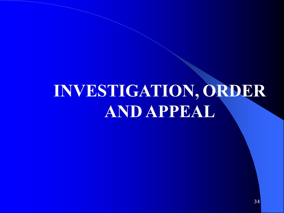 34 INVESTIGATION, ORDER AND APPEAL
