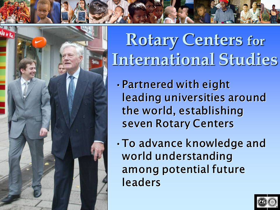 Partnered with eight leading universities around the world, establishing seven Rotary CentersPartnered with eight leading universities around the worl