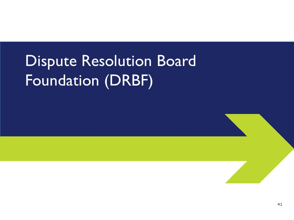 Dispute Resolution Board Foundation (DRBF) 41