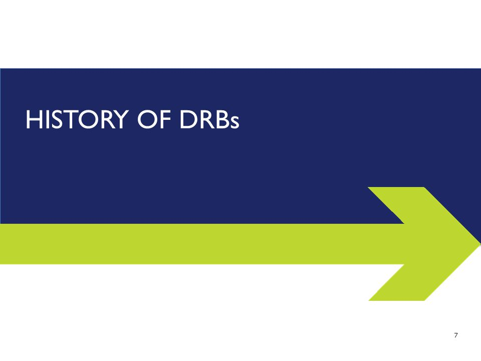 HISTORY OF DRBs 7
