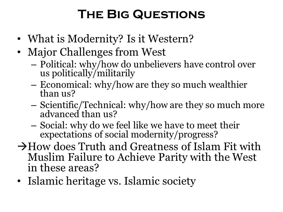 The Big Questions What is Modernity. Is it Western.