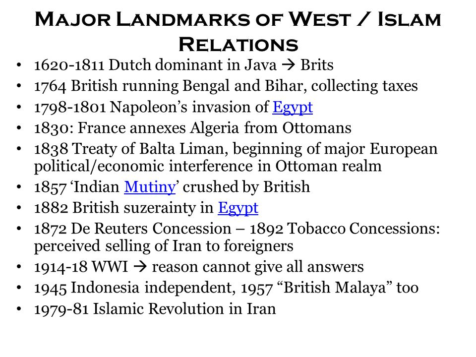 Major Landmarks of West / Islam Relations 1620-1811 Dutch dominant in Java  Brits 1764 British running Bengal and Bihar, collecting taxes 1798-1801 N