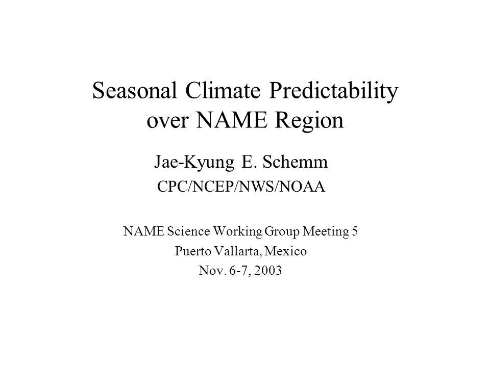 Seasonal Climate Predictability over NAME Region Jae-Kyung E.