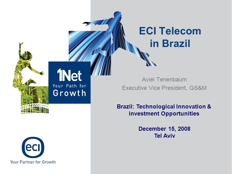 Aviel Tenenbaum Executive Vice President, GS&M ECI Telecom in Brazil Brazil: Technological Innovation & investment Opportunities December 15, 2008 Tel Aviv