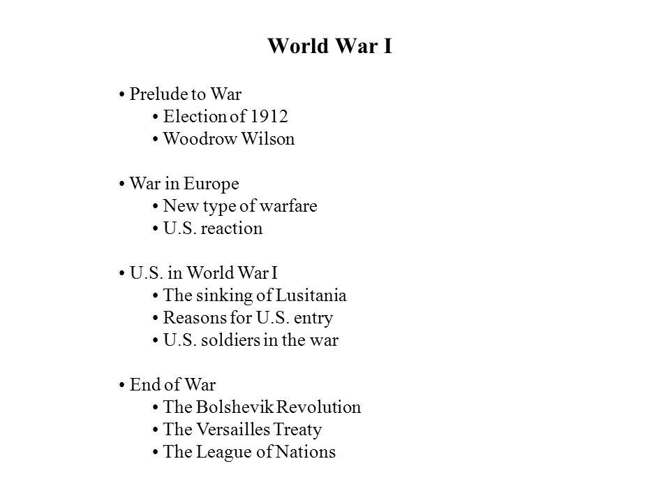 World War I Prelude to War Election of 1912 Woodrow Wilson War in Europe New type of warfare U.S.