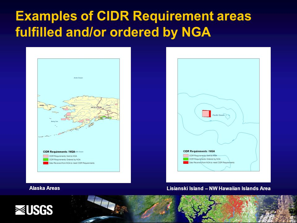 Examples of CIDR Requirement areas fulfilled and/or ordered by NGA Lisianski Island – NW Hawaiian Islands Area Alaska Areas