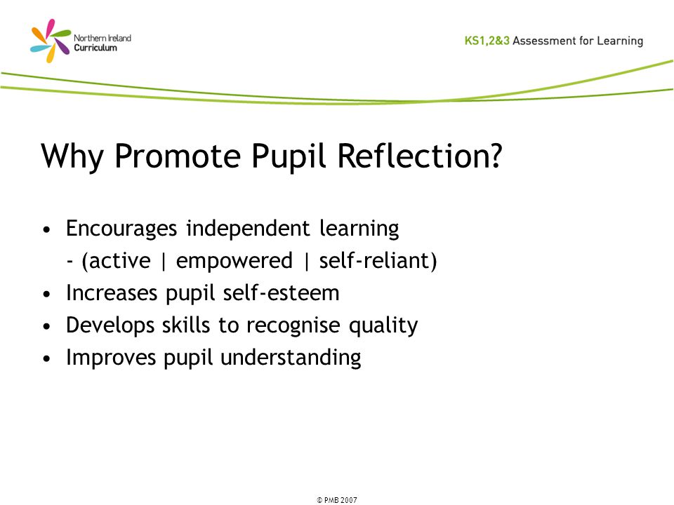 © PMB 2007 Why Promote Pupil Reflection.