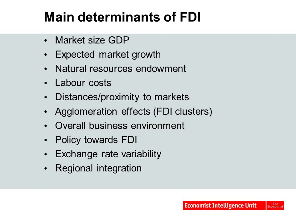 Main determinants of FDI  Market size GDP  Expected market growth  Natural resources endowment  Labour costs  Distances/proximity to markets  Ag