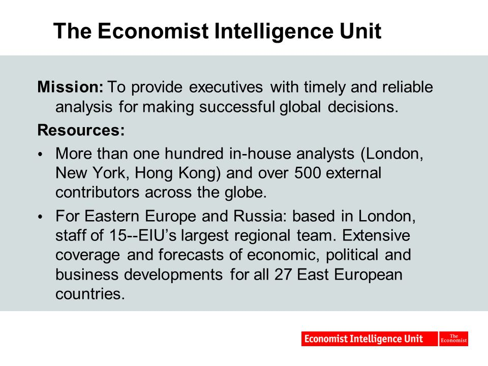 The Economist Intelligence Unit Mission: To provide executives with timely and reliable analysis for making successful global decisions.
