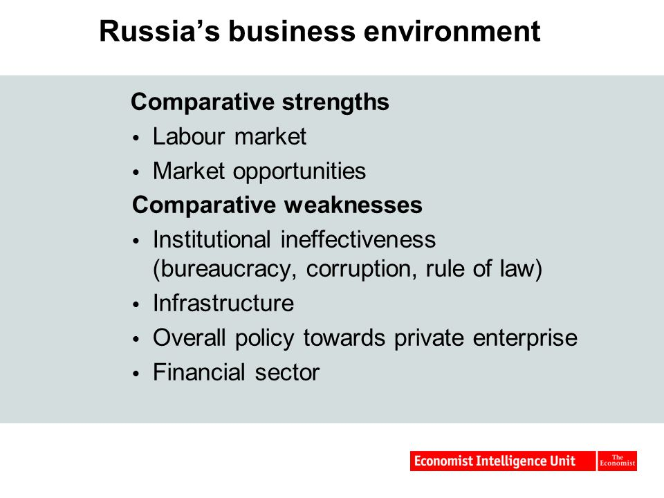Comparative strengths  Labour market  Market opportunities Comparative weaknesses  Institutional ineffectiveness (bureaucracy, corruption, rule of law)  Infrastructure  Overall policy towards private enterprise  Financial sector