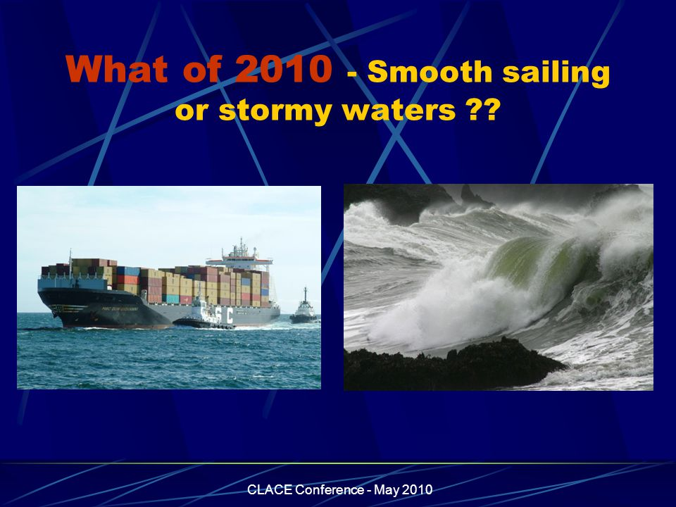 CLACE Conference - May 2010 What of 2010 - Smooth sailing or stormy waters
