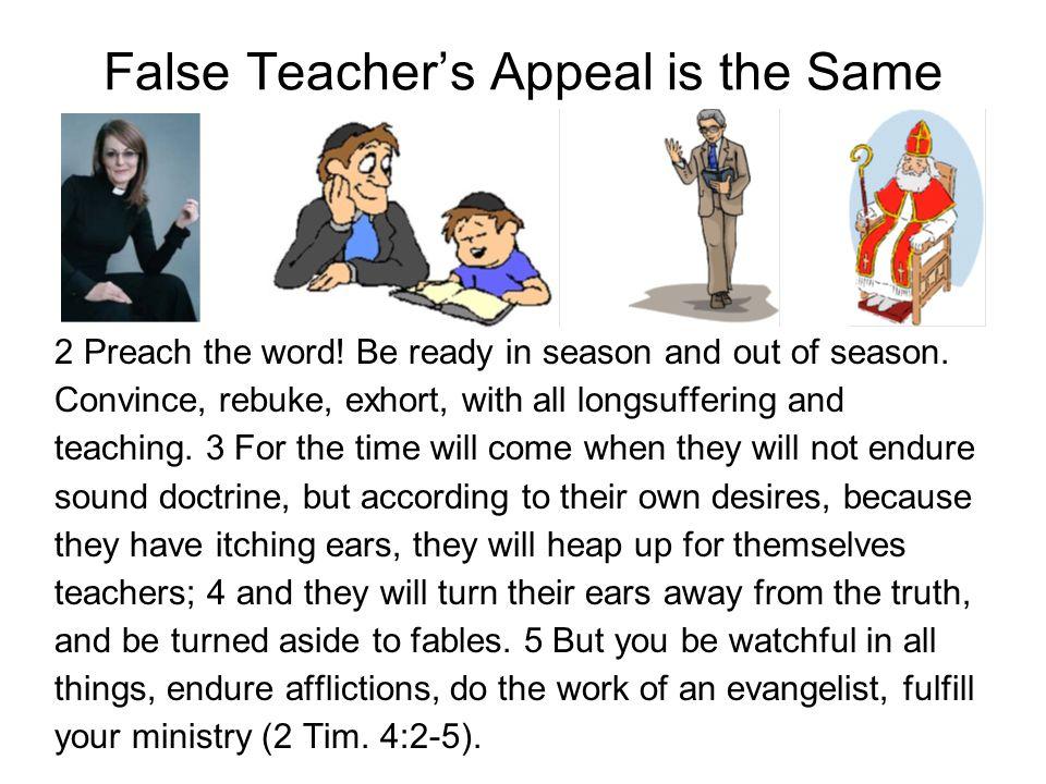 False Teacher's Appeal is the Same 2 Preach the word.