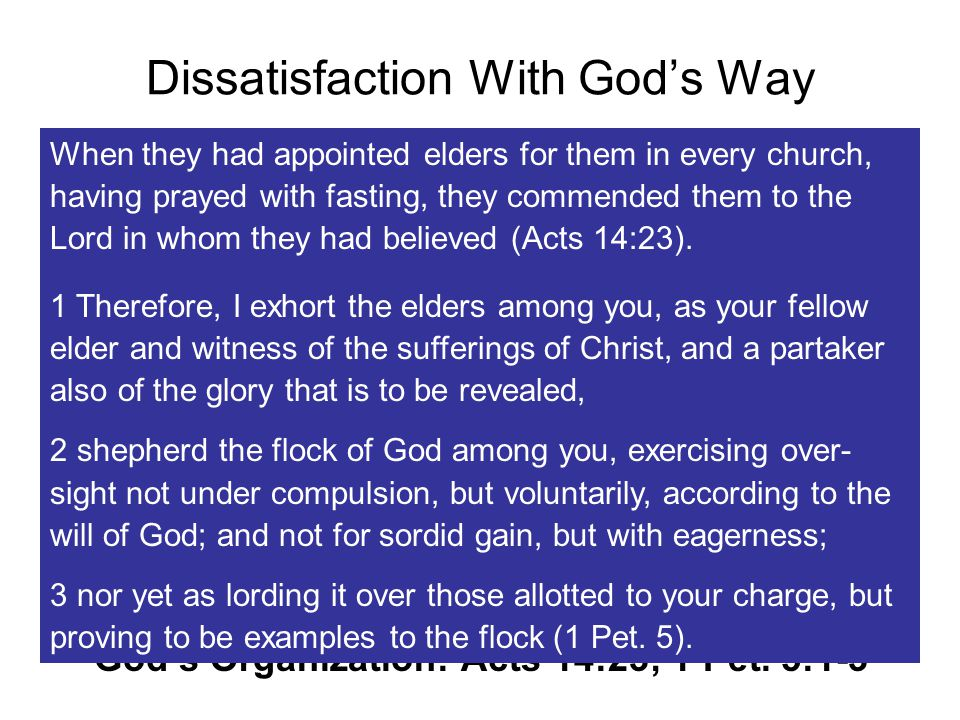 Dissatisfaction With God's Way For Abimelech to have power: –Someone had to give it to him –Accept him as their leader –Sit back, do nothing, & let him take over Always those who want to organize local churches--not content with God's plan: –American Christian Missionary Society –Sponsoring church arrangement –Church sponsored human institutions God's Organization: Acts 14:23; 1 Pet.