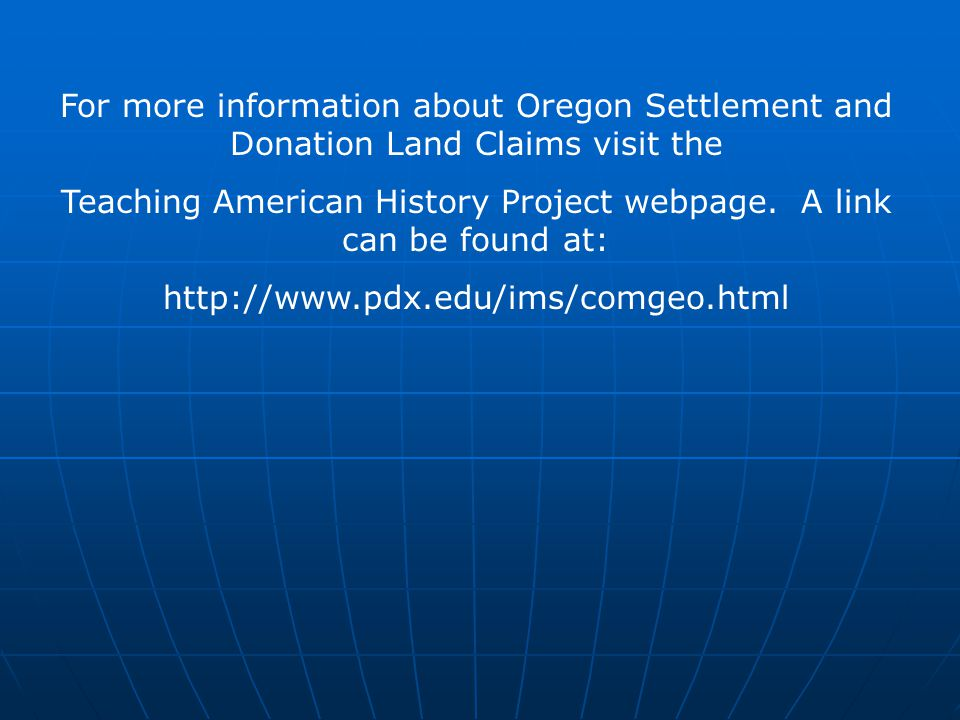 For more information about Oregon Settlement and Donation Land Claims visit the Teaching American History Project webpage.
